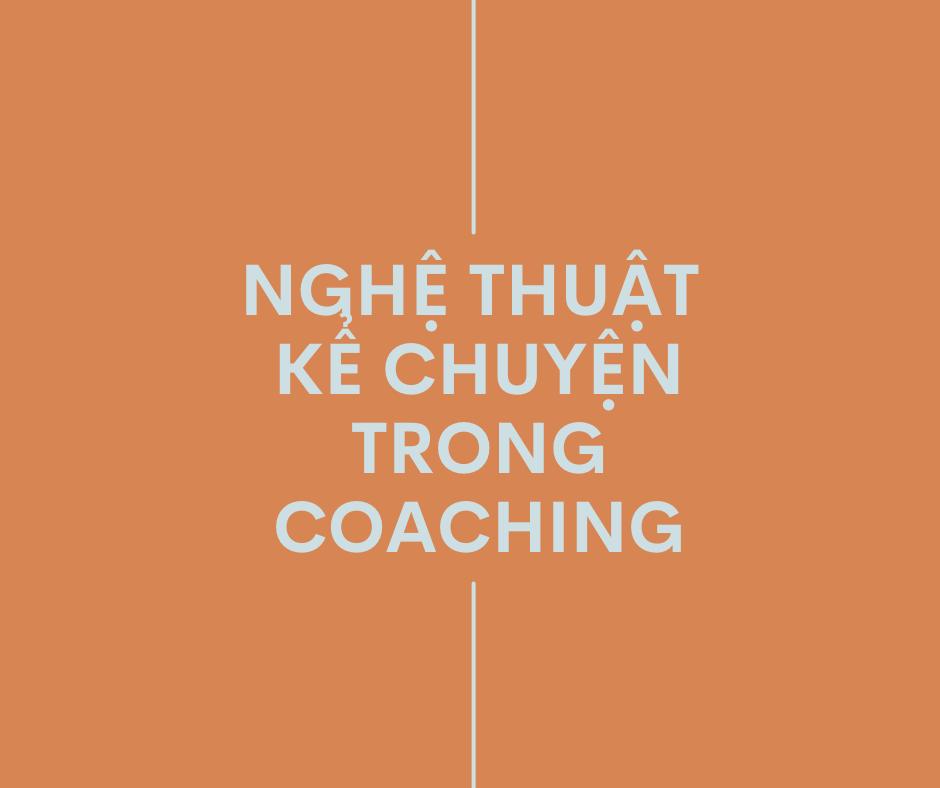 NGHỆ THUẬT KỂ CHUYỆN TRONG COACHING